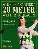 Swing Simply II: Wie Sie garantiert 20 Meter weiter schlagen