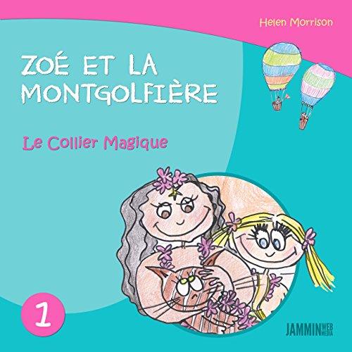 Livres pour enfants: Le Collier Magique - Zoé et la Montgolfière (Livres pour enfants, enfant, enfant 8 ans, enfant secret, livre pour bébé, bébé, enfant ... 0 à 3 ans, livres enfants) par Helen Morrison