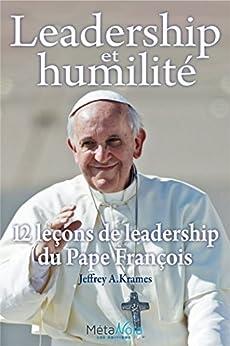 Leadership et humilité - 12 leçons de leadership du Pape François par [Jeffrey, Krames]