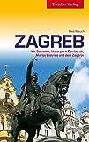 Zagreb: Mit Samobor, Naturpark Zumberak, Marija Bistrica und dem Zagorje (Trescher-Reihe Reisen)