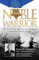 Noble Warrior: The Story of Maj. Gen. James E. Livingston, USMC (Ret.), Medal of Honor
