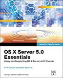 OS X Server 5.0 Essentials - Apple Pro Training Series: Using and Supporting OS X Server on El Capitan (English Edition)
