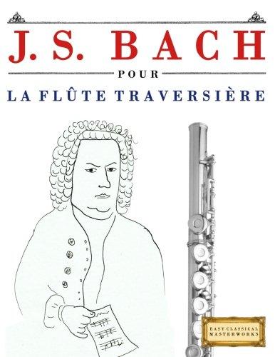 J. S. Bach pour la Flûte Traversière: 10 pièces faciles pour la Flûte Traversière débutant livre par Easy Classical Masterworks
