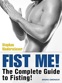 Fist Me! The Complete Guide to Fisting: Sex Guide for Gay Men (English Edition) par [Niederwieser, Stephan]