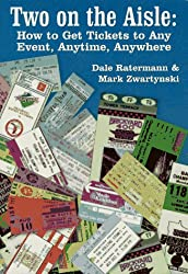 Two on the Aisle: How to Get Tickets to Any Event, Anytime, Anywhere