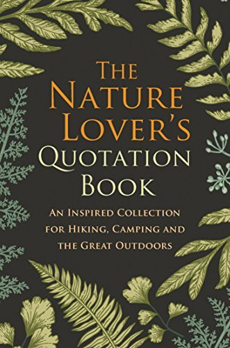 The Nature Lover's Quotation Book: An Inspired Collection for Hiking, Camping and the Great Outdoors (English Edition)