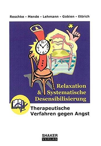 Relaxation und Systematische Desensibilisierung: Therapeutische Verfahren gegen Angst (Berichte aus der Psychologie)