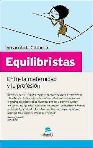 Equilibristas: Entre la maternidad y la profesión (Narrativa Empresarial) por Inmaculada Gilaberte