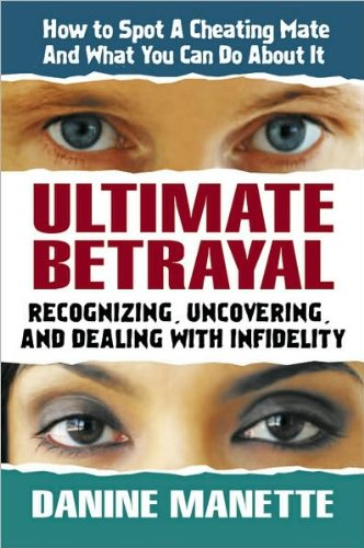 Ultimate Betrayal: Recognizing, Uncovering, and Dealing with Infidelity de [Manette, Danine