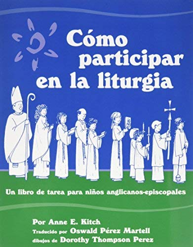 Como Participar en la Liturgia: Un Libro de Actividades Para los Ninos Anglicanos-Episcopales: What We Do in Church por Anne E Kitch