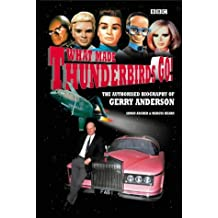What Made Thunderbirds Go!: The Authorized Biography of Gerry Anderson: The Authorised Biography of Gerry Anderson
