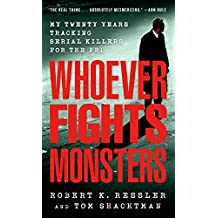 Whoever Fights Monsters: My Twenty Years Tracking Serial Killers for the FBI (True Crime Classics)