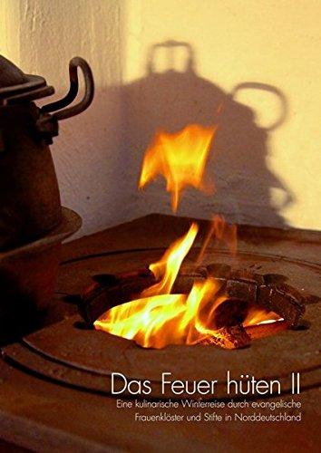 Das Feuer hüten II: Eine kulinarische Winterreise durch evangelische Frauenklöster und Stifte in ()