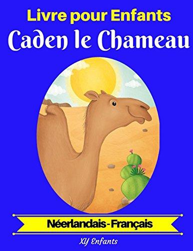 Livre pour Enfants : Caden le Chameau (Néerlandais-Français) (Néerlandais-Français Livre Bilingue pour Enfants) par XY Enfants