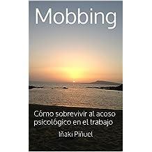 Mobbing: Cómo sobrevivir al acoso psicológico en el trabajo (Spanish Edition)