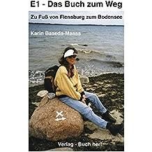E1 - Das Buch zum Weg Zu Fuß von Flensburg zum Bodensee (Book on Demand)