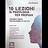 10 lezioni di psicologia per profani: Strumenti pratici per migliorare la tua vita