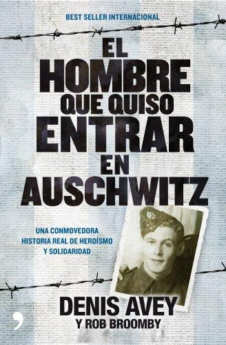 El Hombre Que Quiso Entrar En Auschwitz: Una Conmovedora Historia Real De Heroísmo Y Solidaridad