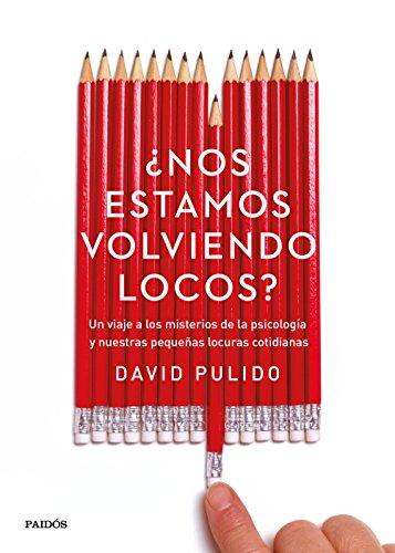 Descargar Libro ¿Nos estamos volviendo locos?: Un viaje a los misterios de la psicología y nuestras pequeñas locuras cotidianas de David Pulido