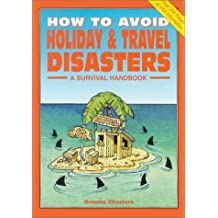 How to Avoid Holiday & Travel Disasters: A Survival Handbook
