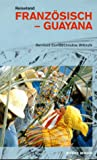 Reiseland Französisch-Guayana - Bernhard Conrad