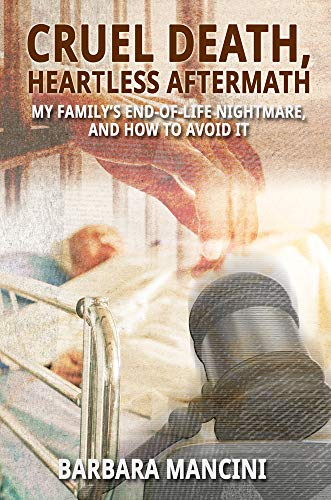 Cruel Death, Heartless Aftermath: My Family's End-of-Life Nightmare and How To Avoid It (English Edition)