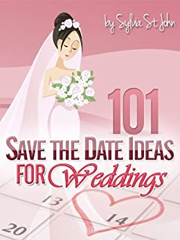 Save The Date Ideas: 101 Fun and Creative Save The Date Ideas For Weddings by [St. John, Sylvia]