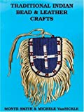 Traditional Indian Bead and Leather Crafts (Traditional Indian     Crafts Series)