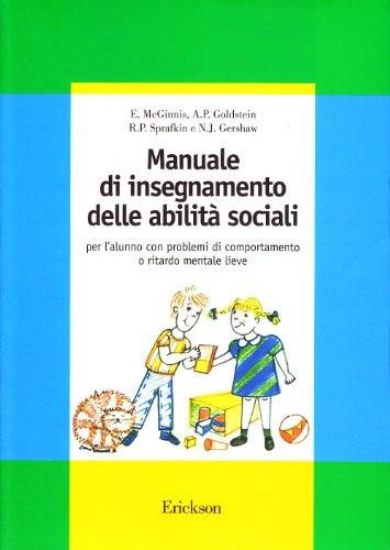 Manuale di insegnamento delle abilità sociali. Per l'alunno con problemi di comportamento o ritardo mentale lieve
