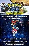 Pokemon Go Spielguide: Das ultimative Spielhandbuch zu Pokemon Go - Deutsch: UPDATE! Alle Tipps und Tricks, wie die Pokemon gejagt, gefangen und trainiert werden, in einem Buch zusammengefasst!