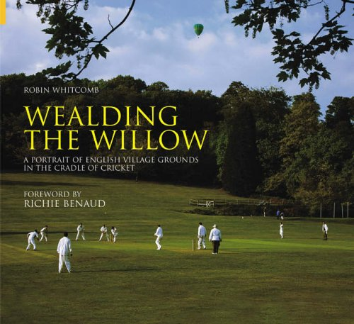 Wealding the Willow: A Portrait of English Village Grounds in the Cradle of Cricket (100 Greats S.)