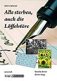 Alle sterben, auch die Löffelstöre - Kathrin Aehnlich: Unterrichtsmaterialien, Aufgaben, Interpretation, Lehrerheft inkl. Schülerheft