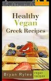 Vegan Cookbook:Healthy Vegan Greek Recipes: Over 30 Healthy Vegan Greek Recipes (Vegetarian Recipes Cookbook Book 2) (English Edition)