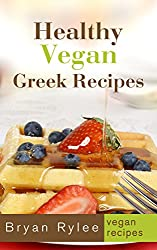 Vegan Cookbook:Healthy Vegan Greek Recipes: Over 30 Healthy Vegan Greek Recipes (Vegetarian Recipes Cookbook Book 2) (English Edition)