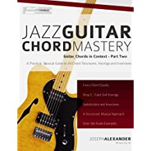 Jazz Guitar Chord Mastery (Guitar Chords in Context)