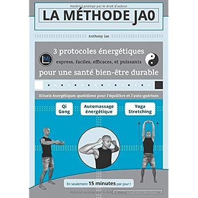La Méthode Jao : 3 protocoles énergétiques express, faciles, efficaces, et puissants pour une santé bien-être durable: Rituels énergétiques quotidiens pour l'équilibre et l'auto-guérison