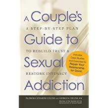 A Couple's Guide to Sexual Addiction: A Step-by-Step Plan to Rebuild Trust and Restore Intimacy (English Edition)