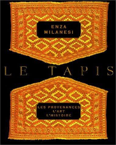 Le tapis. Les provenances, l'art, l'histoire par Enza Milanesi