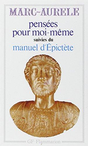 Pensées pour moi-même, Suivi de Manuel d'Epictète par Marc Aurèle