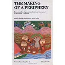 The Making of a Periphery: Economic Development and Cultural Encounters in Southern Tanzania (ACTA Universitatis Upsaliensis)