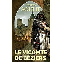 LE VICOMTE DE BÉZIERS (ÉDITION INTEGRALE TOMES I & II) - ROMAN HISTORIQUE DU LANGUEDOC