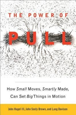 [(The Power of Pull: How Small Moves, Smartly Made, Can Set Big Things in Motion)] [Author: III John Hagel] published on (December, 2012)