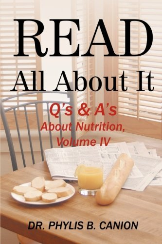 Read All About It: Q's & A's About Nutrition, Volume IV: Volume 4 by Dr. Phylis B. Canion (2013-06-06)