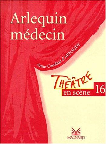 Théâtre en scène, numéro 16 : Arlequin médecin
