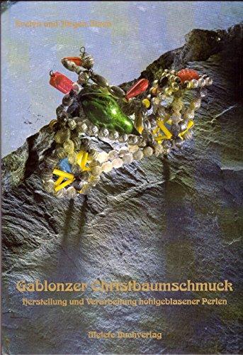 Gablonzer Christbaumschmuck: Herstellung und Verarbeitung hohlgeblasener Perlen