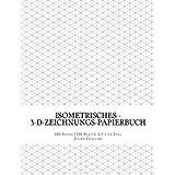 Isometrisches - 3-D-Zeichnungs-Papierbuch: 400 Seiten (200 Blatt), 8,5 x 11 Zoll