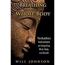 Breathing through the Whole Body: The Buddha's Instructions on Integrating Mind, Body, and Breath (English Edition)