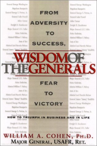 Wisdom of the Generals: From Adversity to Success, and from Fear to Victory por William A. Cohen