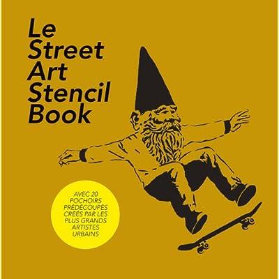 Le Street Art Stencil Book: L'art du pochoir par les 20 plus grands artistes du monde