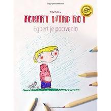 Egbert wird rot/Egbert je pocrvenio: Kinderbuch/Malbuch Deutsch-Montenegrinisch (bilingual/zweisprachig)